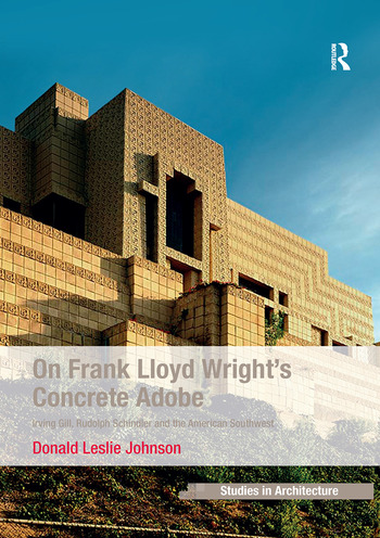 On Frank Lloyd Wright's Concrete Adobe Irving Gill, Rudolph Schindler and the American Southwest book cover