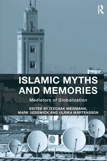 Islamic Myths and Memories Mediators of Globalization book cover