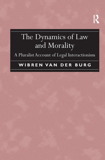 The Dynamics of Law and Morality A Pluralist Account of Legal Interactionism book cover