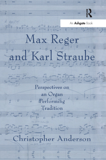 Max Reger and Karl Straube Perspectives on an Organ Performing Tradition book cover