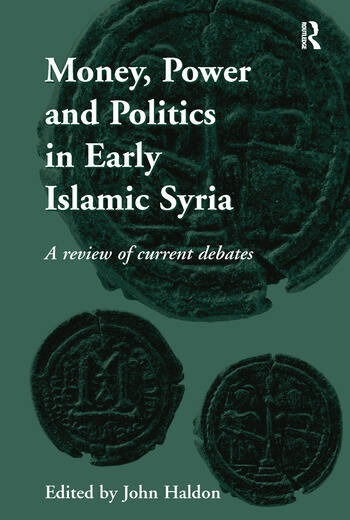 Money, Power and Politics in Early Islamic Syria A Review of Current Debates book cover