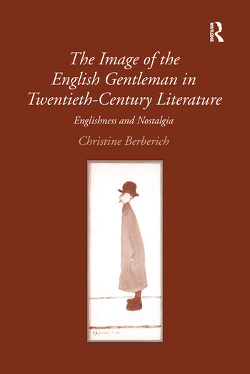 The Image of the English Gentleman in Twentieth-Century Literature Englishness and Nostalgia book cover