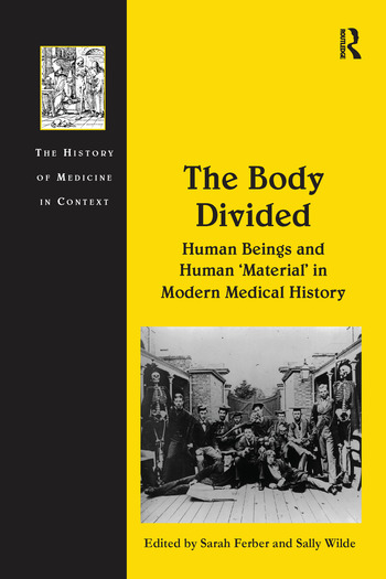 The Body Divided Human Beings and Human 'Material' in Modern Medical History book cover