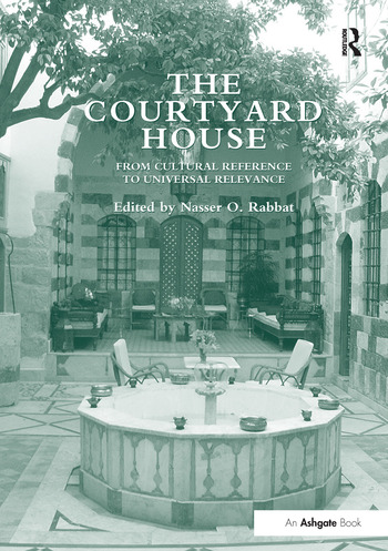 The Courtyard House From Cultural Reference to Universal Relevance book cover