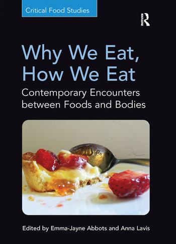 Why We Eat, How We Eat Contemporary Encounters between Foods and Bodies book cover