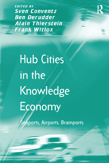 Hub Cities in the Knowledge Economy Seaports, Airports, Brainports book cover