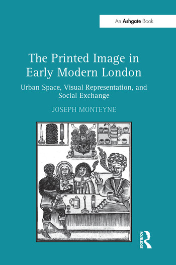 The Printed Image in Early Modern London Urban Space, Visual Representation, and Social Exchange book cover
