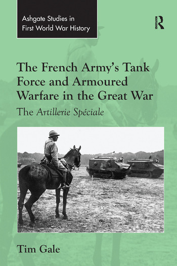 The French Army's Tank Force and Armoured Warfare in the Great War The Artillerie Spéciale book cover