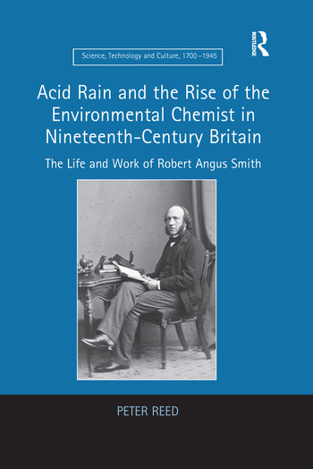 Acid Rain and the Rise of the Environmental Chemist in Nineteenth-Century Britain The Life and Work of Robert Angus Smith book cover