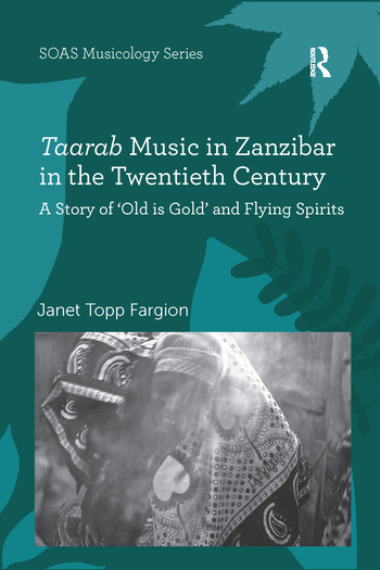 Taarab Music in Zanzibar in the Twentieth Century A Story of 'Old is Gold' and Flying Spirits book cover