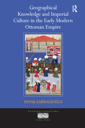 Geographical Knowledge and Imperial Culture in the Early Modern Ottoman Empire book cover
