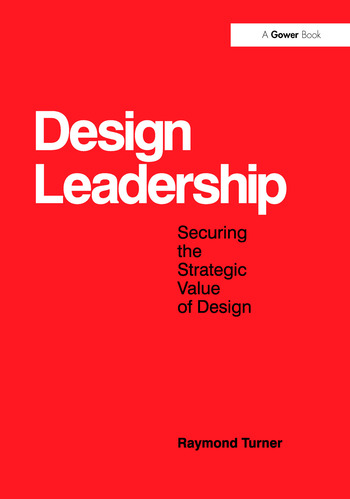 Design Leadership Securing the Strategic Value of Design book cover