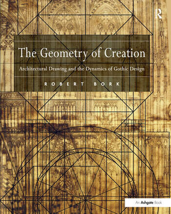The Geometry of Creation Architectural Drawing and the Dynamics of Gothic Design book cover