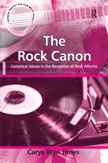 The Rock Canon Canonical Values in the Reception of Rock Albums book cover