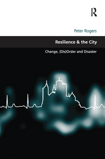 Resilience & the City Change, (Dis)Order and Disaster book cover