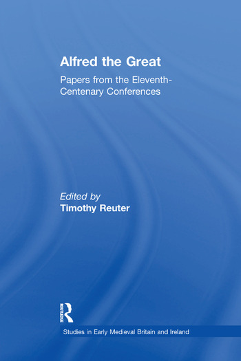 Alfred the Great Papers from the Eleventh-Centenary Conferences book cover