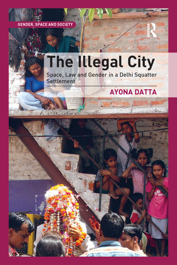 The Illegal City Space, Law and Gender in a Delhi Squatter Settlement book cover