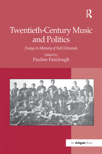 Twentieth-Century Music and Politics Essays in Memory of Neil Edmunds book cover