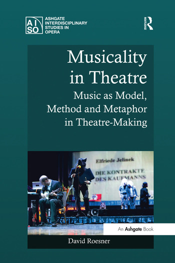 Musicality in Theatre Music as Model, Method and Metaphor in Theatre-Making book cover