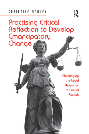 Practising Critical Reflection to Develop Emancipatory Change Challenging the Legal Response to Sexual Assault book cover