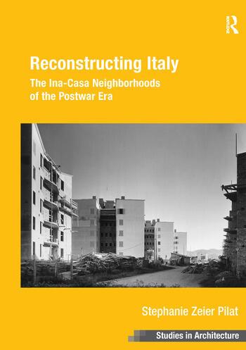 Reconstructing Italy The Ina-Casa Neighborhoods of the Postwar Era book cover