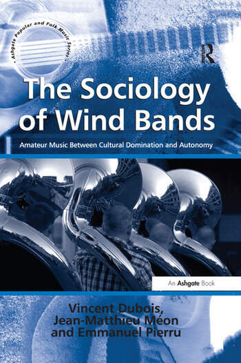 The Sociology of Wind Bands Amateur Music Between Cultural Domination and Autonomy book cover