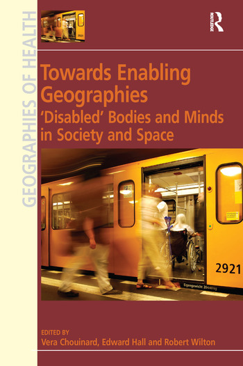 Towards Enabling Geographies 'Disabled' Bodies and Minds in Society and Space book cover