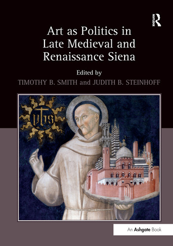Art as Politics in Late Medieval and Renaissance Siena book cover