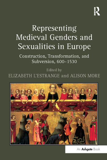 Representing Medieval Genders and Sexualities in Europe Construction, Transformation, and Subversion, 600–1530 book cover