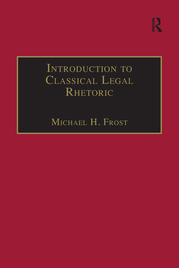 Introduction to Classical Legal Rhetoric A Lost Heritage book cover