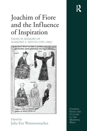 Joachim of Fiore and the Influence of Inspiration Essays in Memory of Marjorie E. Reeves (1905-2003) book cover