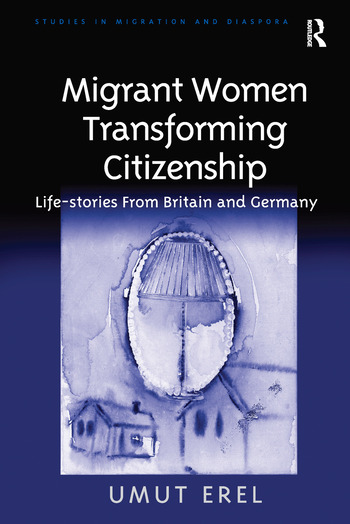 Migrant Women Transforming Citizenship Life-stories From Britain and Germany book cover