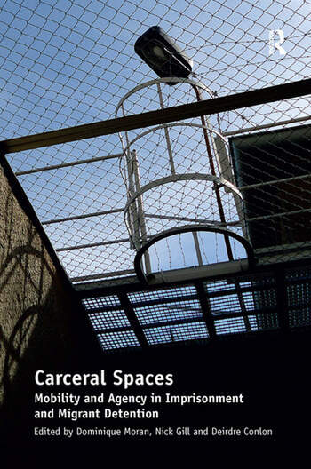 Carceral Spaces Mobility and Agency in Imprisonment and Migrant Detention book cover