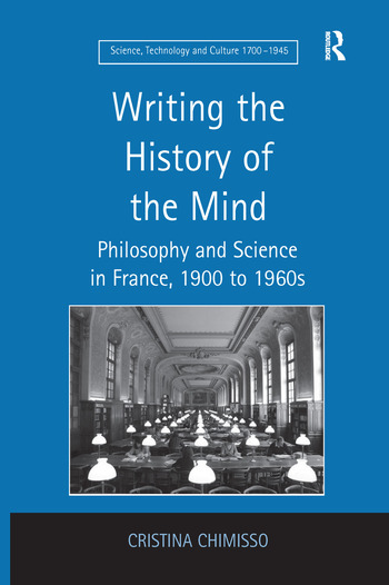 Writing the History of the Mind Philosophy and Science in France, 1900 to 1960s book cover