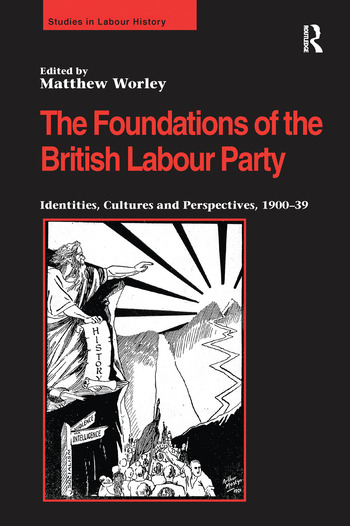 The Foundations of the British Labour Party Identities, Cultures and Perspectives, 1900-39 book cover