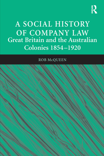 A Social History of Company Law Great Britain and the Australian Colonies 1854–1920 book cover