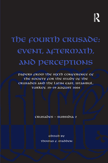 The Fourth Crusade: Event, Aftermath, and Perceptions Papers from the Sixth Conference of the Society for the Study of the Crusades and the Latin East, Istanbul, Turkey, 25-29 August 2004 book cover