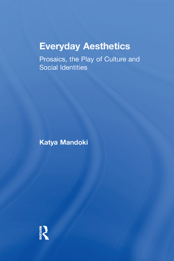 Everyday Aesthetics Prosaics, the Play of Culture and Social Identities book cover