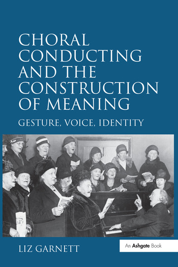 Choral Conducting and the Construction of Meaning Gesture, Voice, Identity book cover