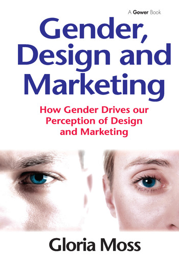 Gender, Design and Marketing How Gender Drives our Perception of Design and Marketing book cover