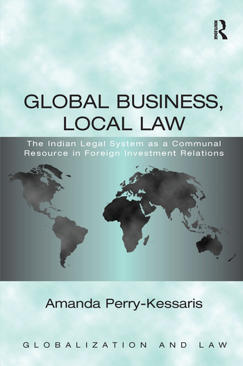 Global Business, Local Law The Indian Legal System as a Communal Resource in Foreign Investment Relations book cover
