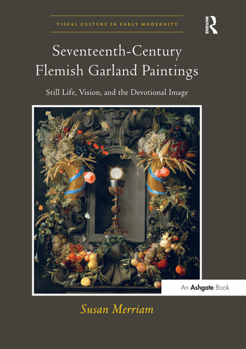 Seventeenth-Century Flemish Garland Paintings Still Life, Vision, and the Devotional Image book cover