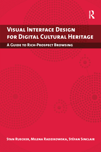 Visual Interface Design for Digital Cultural Heritage A Guide to Rich-Prospect Browsing book cover