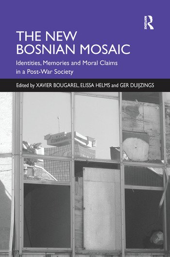 The New Bosnian Mosaic Identities, Memories and Moral Claims in a Post-War Society book cover