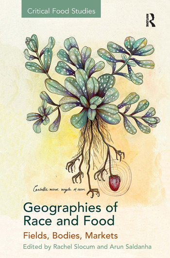 Geographies of Race and Food Fields, Bodies, Markets book cover