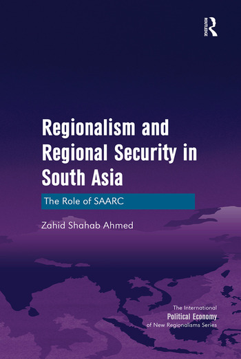 Regionalism and Regional Security in South Asia The Role of SAARC book cover