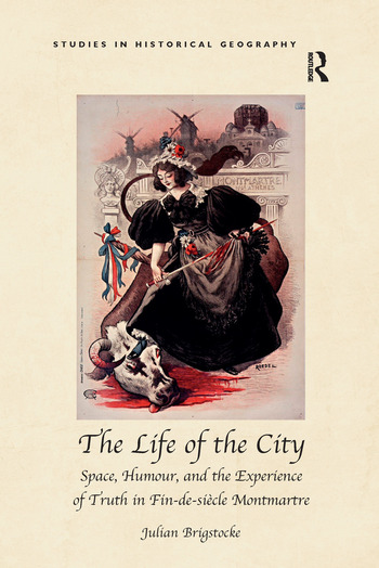 The Life of the City Space, Humour, and the Experience of Truth in Fin-de-siècle Montmartre book cover