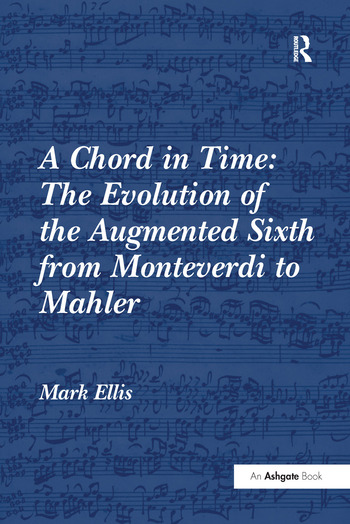A Chord in Time: The Evolution of the Augmented Sixth from Monteverdi to Mahler book cover