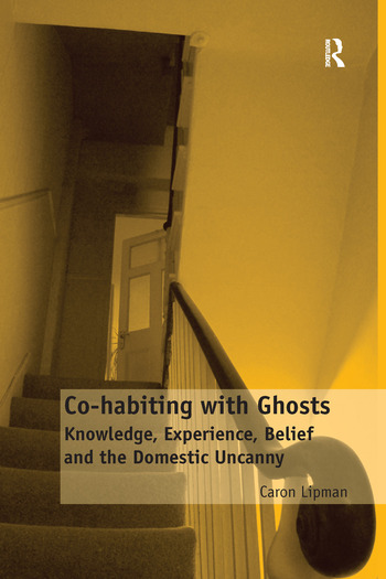Co-habiting with Ghosts Knowledge, Experience, Belief and the Domestic Uncanny book cover