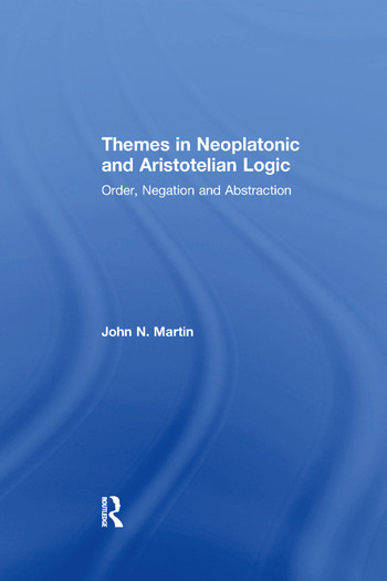 Themes in Neoplatonic and Aristotelian Logic Order, Negation and Abstraction book cover